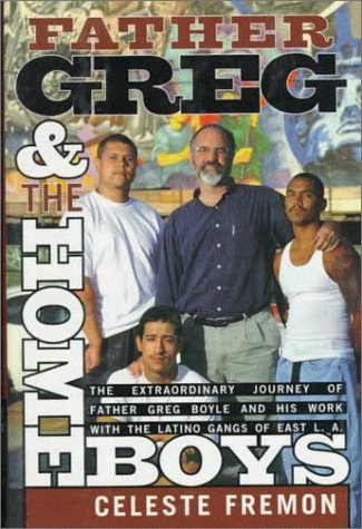 Father Greg and the Homeboys The Extraordinary Journey of Father Greg Boyle and His Work with the Latino Gangs of East L. A. N/A edition cover