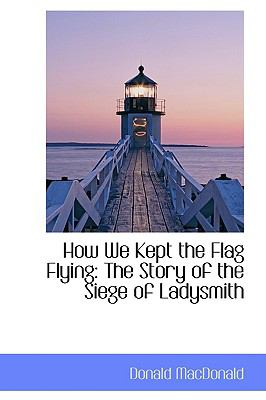 How We Kept the Flag Flying: The Story of the Siege of Ladysmith  2009 edition cover