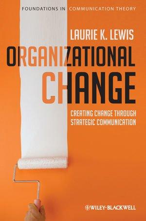 Organizational Change Creating Change Through Strategic Communication  2011 edition cover