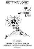 With and Without Sam Volume 1: a Ditty Full of Old Muck N/A 9781490551890 Front Cover
