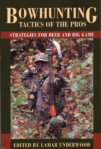 Bowhunting Tactics of the Pros Strategies for Deer and Big Game N/A 9781585745890 Front Cover