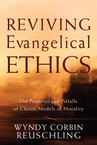 Reviving Evangelical Ethics The Promises and Pitfalls of Classic Models of Morality  2008 edition cover