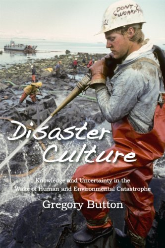 Disaster Culture Knowledge and Uncertainty in the Wake of Human and Environmental Catastrophe  2010 edition cover