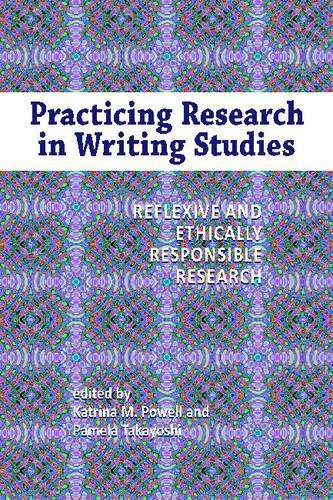Practicing Research in Writing Studies Reflexive and Ethically Responsible Research  2012 edition cover