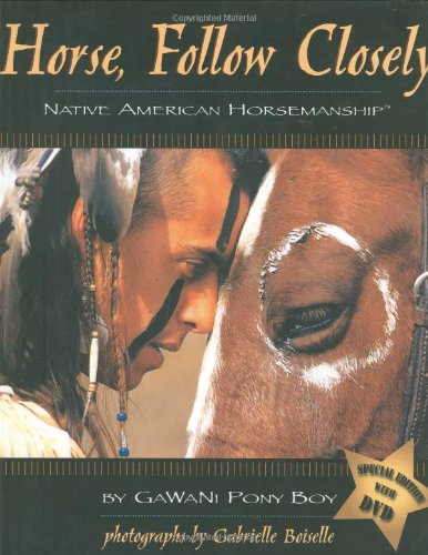 Horse, Follow Closely Native American Horsemanship  2006 9781931993890 Front Cover