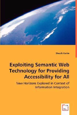 Exploiting Semantic Web Technology for Providing Accessibility for All:   2008 9783836456890 Front Cover