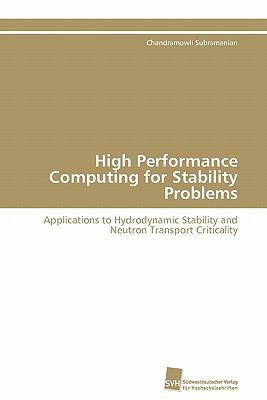 High Performance Computing for Stability Problems Applications to Hydrodynamic Stability and Neutron Transport Criticality N/A 9783838126890 Front Cover