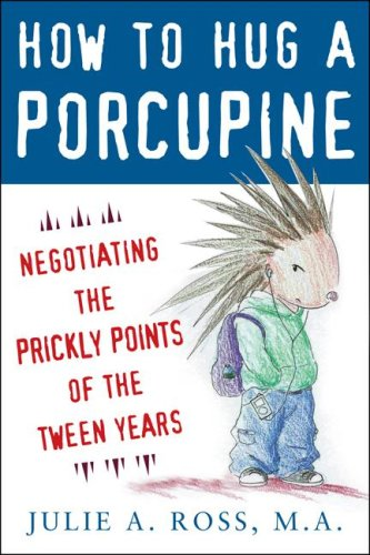 How to Hug a Porcupine Negotiating the Prickly Points of the Tween Years  2008 9780071545891 Front Cover