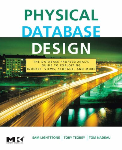 Physical Database Design The Database Professional's Guide to Exploiting Indexes, Views, Storage, and More 4th 2007 edition cover