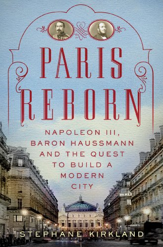 Paris Reborn Napol�on III, Baron Haussmann, and the Quest to Build a Modern City N/A edition cover