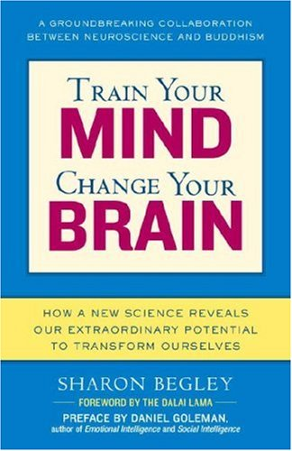 Train Your Mind, Change Your Brain How a New Science Reveals Our Extraordinary Potential to Transform Ourselves N/A edition cover
