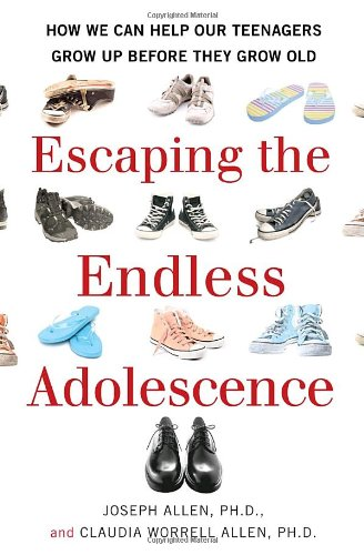 Escaping the Endless Adolescence How We Can Help Our Teenagers Grow up Before They Grow Old  2009 edition cover