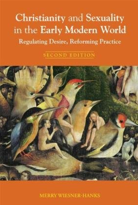 Christianity and Sexuality in the Early Modern World Regulating Desire, Reforming Practice 2nd 2010 (Revised) edition cover