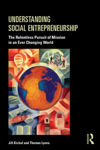 Understanding Social Entrepreneurship The Relentless Pursuit of Mission in an Ever Changing World  2012 edition cover