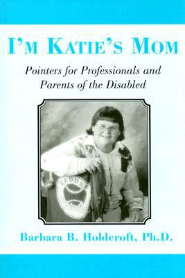 I'm Katie's Mom Pointers for Professionals and Parents of the Disabled N/A 9780533157891 Front Cover