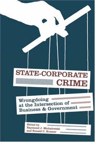 State-Corporate Crime Wrongdoing at the Intersection of Business and Government  2006 edition cover