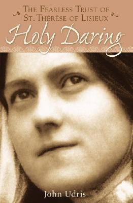 Holy Daring : The Fearless Trust of Saint Therese of Lisieux  1997 edition cover