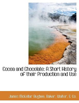 Cocoa and Chocolate : A Short History of their Production and Use N/A 9781115433891 Front Cover