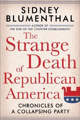 Strange Death of Republican America Chronicles of a Collapsing Party  2008 9781402757891 Front Cover