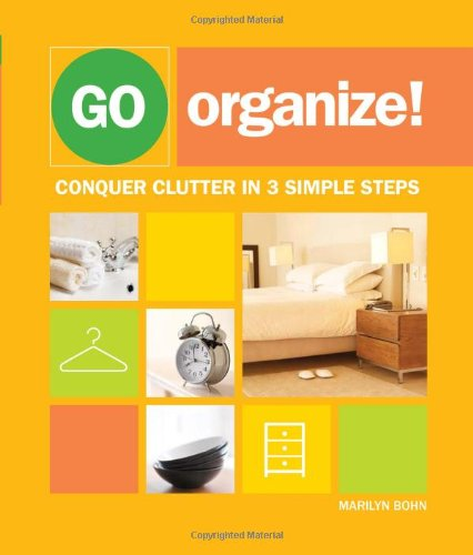 Go Organize Conquer Clutter in 3 Simple Steps  2009 9781558708891 Front Cover