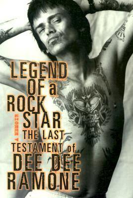 Legend of a Rock Star A Memoir: the Last Testament of Dee Dee Ramone  2002 9781560253891 Front Cover