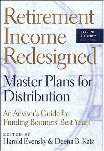 Retirement Income Redesigned Master Plans for Distribution - An Adviser's Guide for Funding Boomers' Best Years  2006 9781576601891 Front Cover