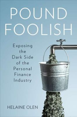 Pound Foolish Exposing the Dark Side of the Personal Finance Industry  2013 edition cover