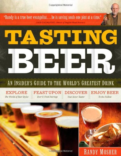Tasting Beer An Insider's Guide to the World's Greatest Drink  2009 9781603420891 Front Cover