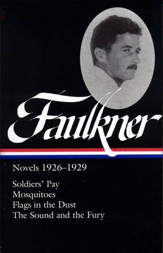 Faulkner - Novels, 1926-1929 Soldier's Pray; Mosquitoes; Flags in Dust; the Sound and the Fury  2006 edition cover