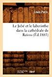 Jube et le Labyrinthe Dans la Cathedrale de Reims (Ed. 1885)   0 edition cover