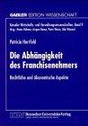 Die Abhängigkeit Des Franchisenehmers: Rechtliche Und Ökonomische Aspekte  1998 9783824467891 Front Cover