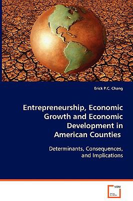 Entrepreneurship, Economic Growth and Economic Development in American Counties   2008 9783836475891 Front Cover