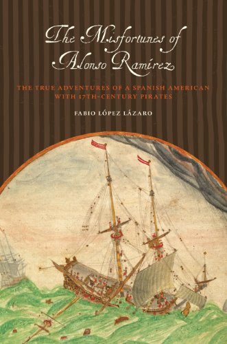 Misfortunes of Alonso Ram�rez The True Adventures of a Spanish American with 17th-Century Pirates  2011 edition cover