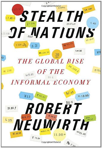 Stealth of Nations The Global Rise of the Informal Economy  2011 9780375424892 Front Cover