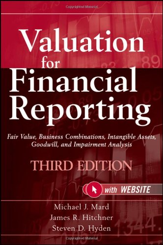 Valuation for Financial Reporting Fair Value, Business Combinations, Intangible Assets, Goodwill and Impairment Analysis 3rd 2011 edition cover