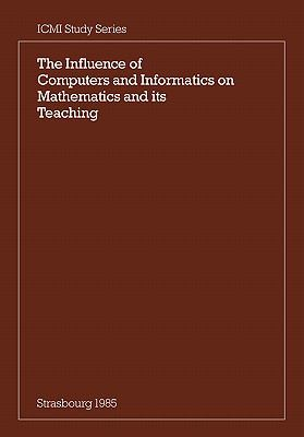 Influence of Computers and Informatics on Mathematics and Its Teaching   1986 9780521311892 Front Cover