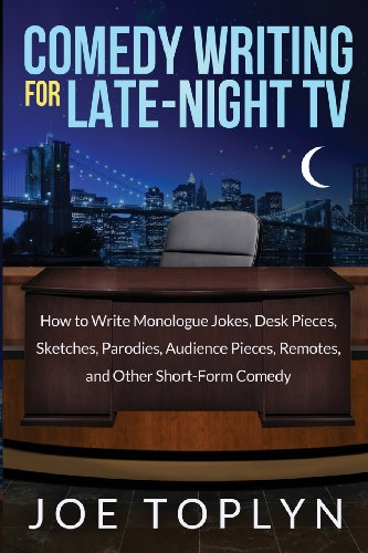 Comedy Writing for Late-Night TV How to Write Monologue Jokes, Desk Pieces, Sketches, Parodies, Audience Pieces, Remotes, and Other Short-Form Comedy  2014 edition cover