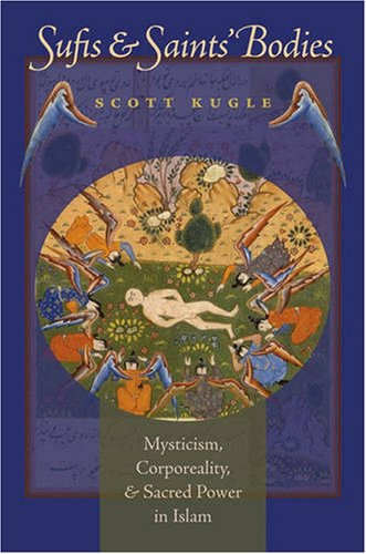 Sufis and Saints' Bodies Mysticism, Corporeality, and Sacred Power in Islam  2007 edition cover