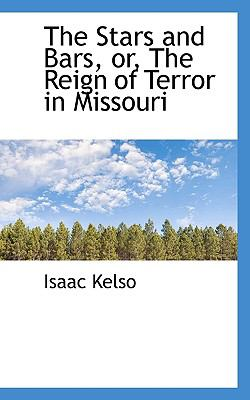 Stars and Bars, or, the Reign of Terror in Missouri  N/A 9781116806892 Front Cover