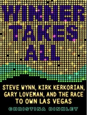 Winner Takes All: Steve Wynn, Kirk Kerkorian, Gary Loveman, and the Race to Own Las Vegas  2008 9781400105892 Front Cover