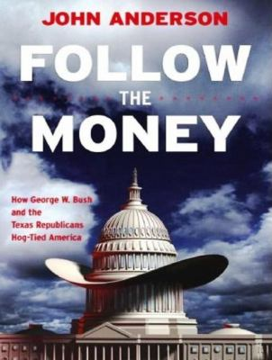 Follow the Money: How George W. Bush and the Texas Republicans Hog-tied America, Library Edition  2007 9781400134892 Front Cover