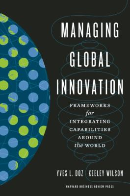 Managing Global Innovation Frameworks for Integrating Capabilities Around the World  2012 edition cover