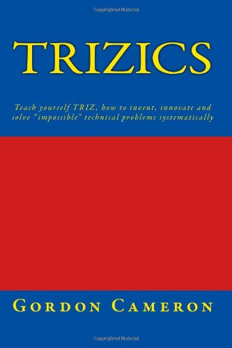 Trizics Teach Yourself TRIZ, How to Invent, Innovate and Solve Impossible Technical Problems Systematically N/A edition cover
