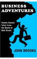 Business Adventures Twelve Classic Tales from the World of Wall Street N/A edition cover