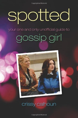 Spotted Your One and Only Unofficial Guide to Gossip Girl  2009 9781550228892 Front Cover