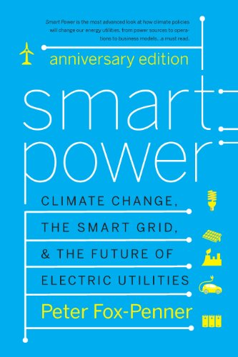 Smart Power Anniversary Edition Climate Change, the Smart Grid, and the Future of Electric Utilities 4th edition cover