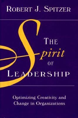Spirit of Leadership : Optimizing Creativity and Change in Organizations 1st 2000 9781890009892 Front Cover