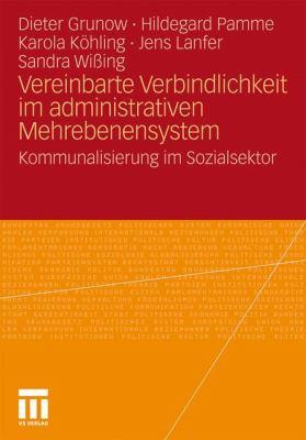 Vereinbarte Verbindlichkeit Im Administrativen Mehrebenensystem: Kommunalisierung Im Sozialsektor  2010 edition cover