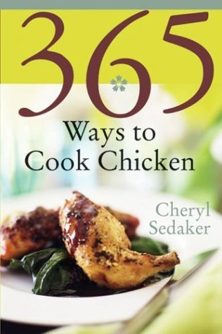 365 Ways to Cook Chicken Simply the Best Chicken Recipes You'll Find Anywhere! N/A 9780060578893 Front Cover