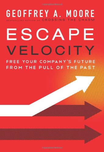 Escape Velocity Free Your Company's Future from the Pull of the Past  2011 edition cover